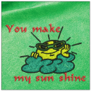 You make my sun shine embroidery on green